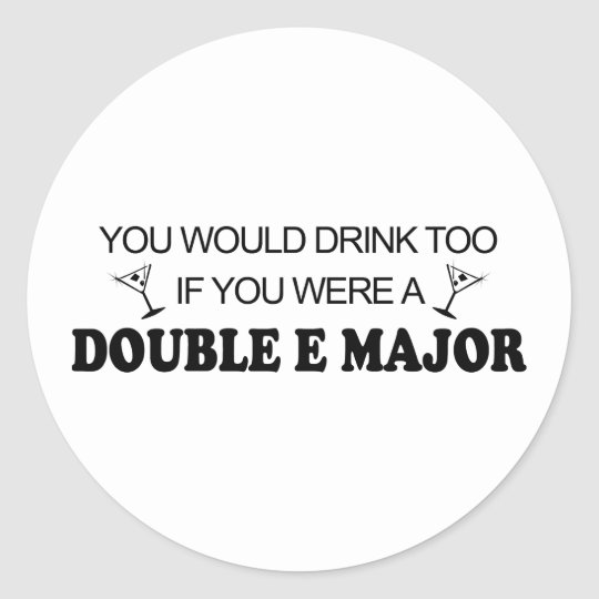 Drink Too - Double E Major Classic Round Sticker