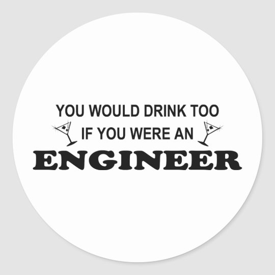 Drink Too - Engineer Classic Round Sticker
