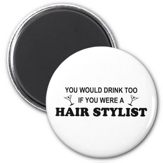 Drink Too - Hair Stylist Magnet