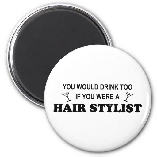 Drink Too - Hair Stylist Magnets