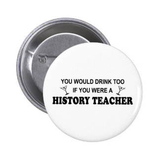 Drink Too - History Teacher Button