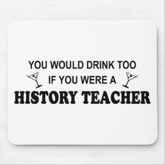 Drink Too - History Teacher Mouse Pads