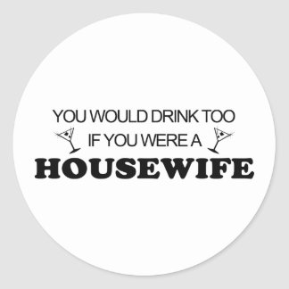Drink Too - Housewife Classic Round Sticker