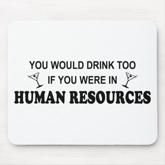 Drink Too - Human Resources Mouse Pad