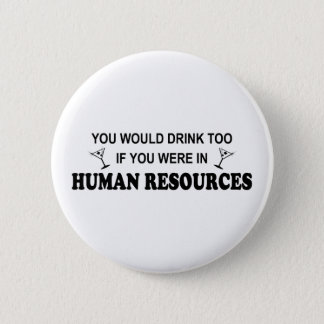 Drink Too - Human Resources Pinback Button