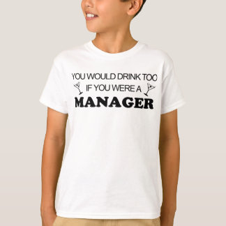 Drink Too - Manager T-Shirt