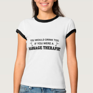 Drink Too Massage Therapist T-Shirt