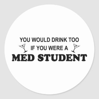 Drink Too - Med Student Classic Round Sticker