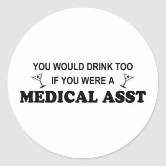 Drink Too - Medical Asst Classic Round Sticker