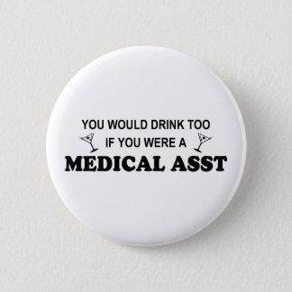 Drink Too - Medical Asst Pinback Button