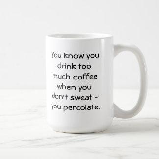 drink too much coffee & percolate coffee mug