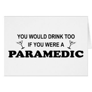 Drink Too - Paramedic Greeting Cards