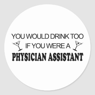 Drink Too - Physician Assistant Classic Round Sticker