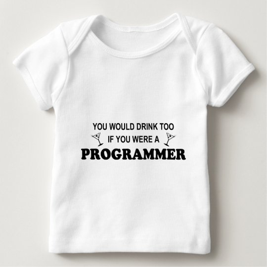 Drink Too - Programmer Baby T-Shirt