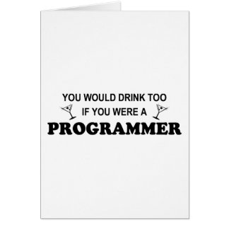 Drink Too - Programmer Greeting Card