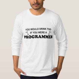 Drink Too - Programmer T-Shirt