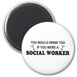 Drink Too - Social Worker Magnet
