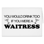 Drink Too - Waitress Greeting Cards