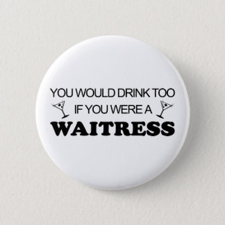 Drink Too - Waitress Pinback Button