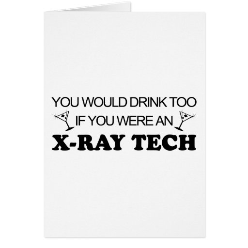 Drink Too - X-Ray Tech Greeting Cards