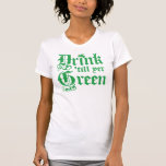 Drink Until Your Green Shirt