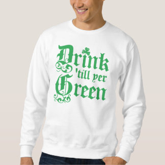 Drink Until Your Green Sweatshirt