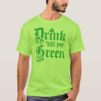 Drink Until Your Green T-Shirt