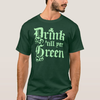 Drink Until You're Green St Paddys Day T-Shirt