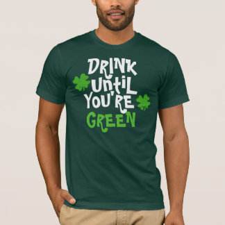 Drink Until Youre Green T-Shirt