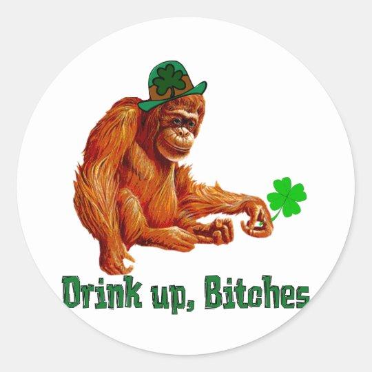 Drink Up, B***** Classic Round Sticker