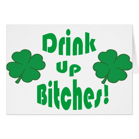 DRINK UP BITCHES! CARD