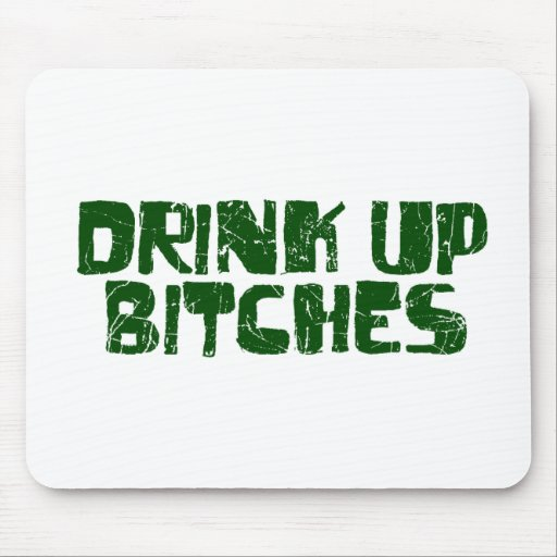 Drink Up Bitches Mouse Pad