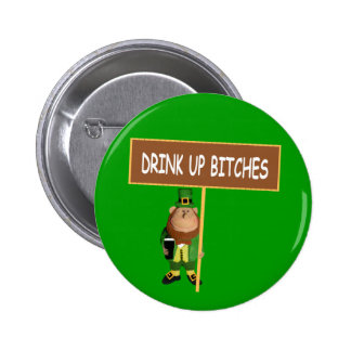 Drink up bitches pinback button