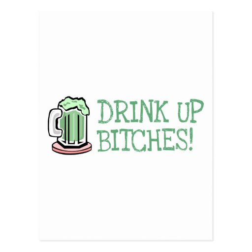 Drink Up Bitches! Postcard
