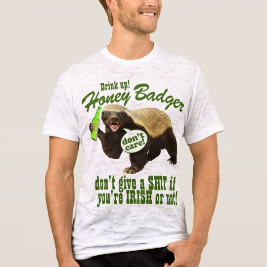 Drink Up! Honey Badger Don't Care If You're Irish! T-Shirt