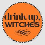 Drink Up Witches Classic Round Sticker