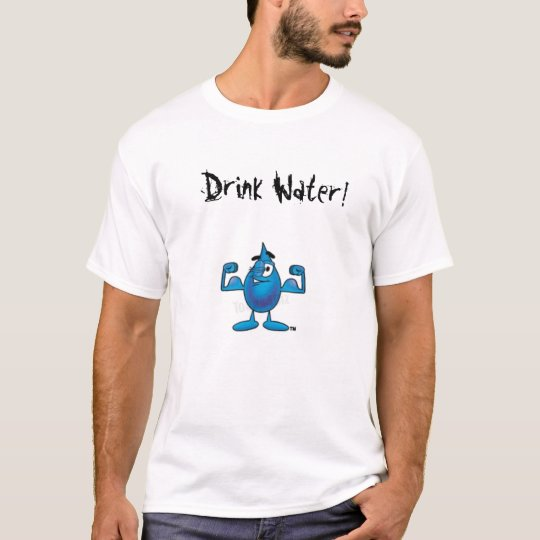 Drink Water! T-Shirt