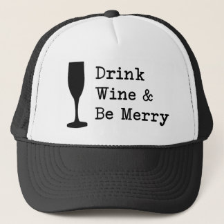 Drink Wine And Be Merry Trucker Hat