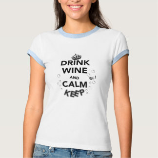 Drink Wine and Calm Keep T Shirt
