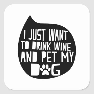 Drink Wine and Pet My Dog Square Sticker