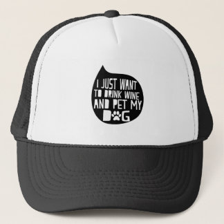 Drink Wine and Pet My Dog Trucker Hat