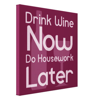 Drink Wine Now, Do Housework Later Gallery Wrapped Canvas