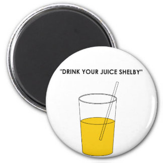 Drink Your Juice Shelby 2 Inch Round Magnet