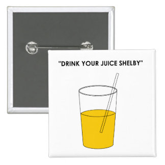Drink Your Juice Shelby Pinback Button