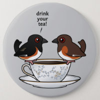 Eastern Towhee: Drink Your Tea! Round Button