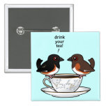 Drink Your Tea! Pins