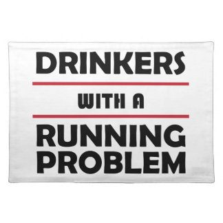 Drinkers with a Running Problem Cloth Placemat