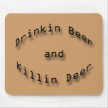 Drinkin Beer and Killin Deer Mouse Pad