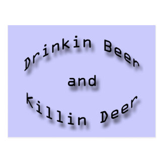 Drinkin Beer and Killin Deer Postcard