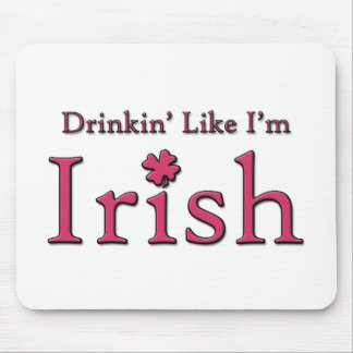 Drinkin' Like I'm Irish Mouse Pad